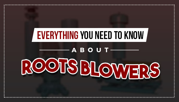 Everything You Need to Know about Roots Blowers
