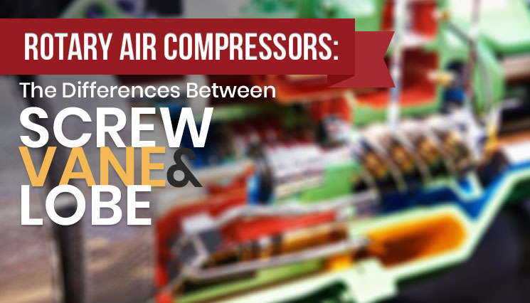 Rotary Air Compressors: The Differences Between Lobe, Screw & Vane