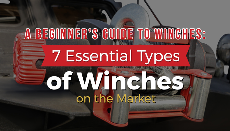 A Beginner's Guide to Winches 7 Essential Types of Winches on the Market