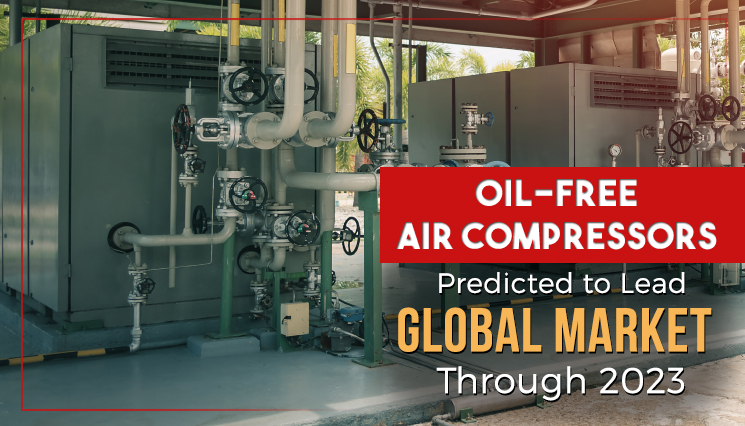 Oil-Free Air Compressors Predicted to Lead Global Market Through 2023