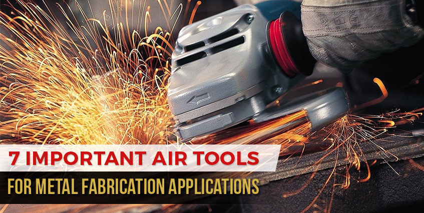7 Important Air Tools for Metal FabricationApplications