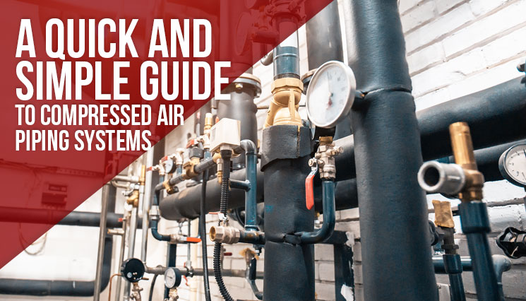 Quick and Simple Guide to Compressed Air Piping Systems