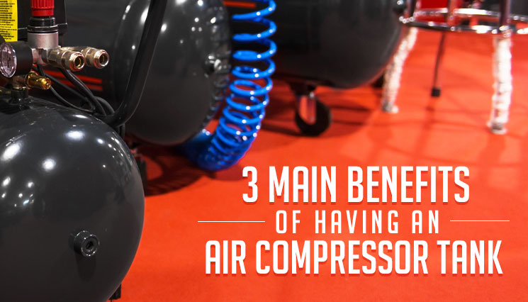 3 Main Benefits of Having an Air Compressor Tank