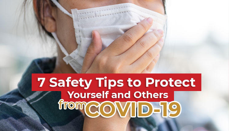 7 Safety Tips to Protect Yourself and Others from COVID-19