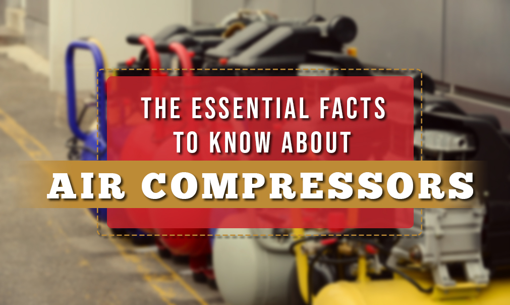The Essential Facts to Know About Air Compressors
